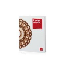 Libro Il sogno del caffè - Andrea Illy